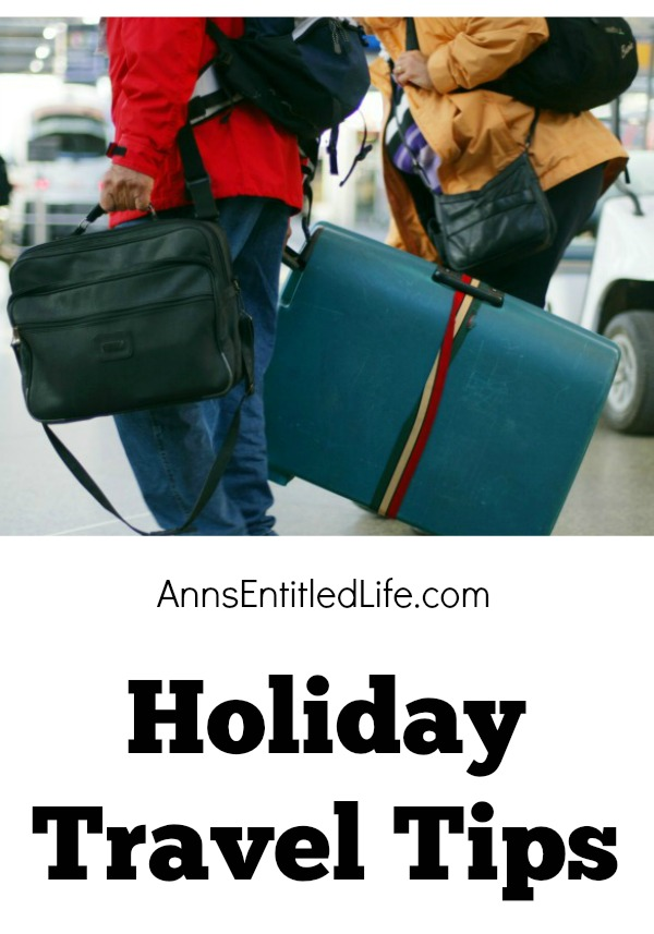 Holiday Travel Tips. Here are some holiday travel tips for those of you heading off to visit family and friends this holiday season. Travel is not always pleasant and sometimes can be extremely stressful, but these holiday travel tips are based on personal experience and shared in the hopes of making your holiday travel smooth and carefree.