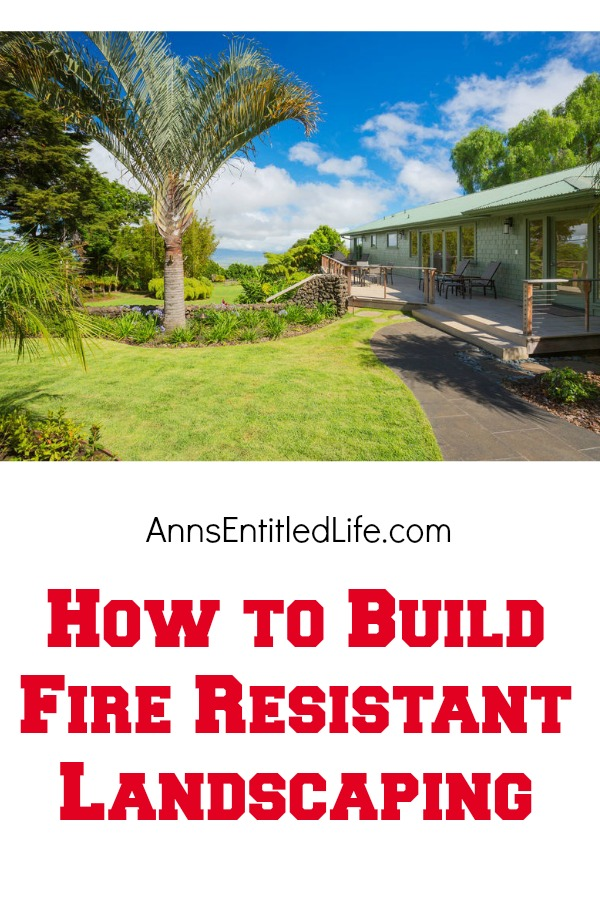How to Build Fire Resistant Landscaping. Keeping your home safe from fires is obviously something that every homeowner considers, especially if you live somewhere that has frequent wildfires. Even if you live in an area that does not typically have wildfires as a norm, fire resistant landscaping should still be a safety consideration when planting as you can never be too careful when it comes to fire.