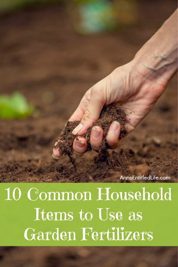 10 Common Household Items to Use as Garden Fertilizers. These 10 common household items to use as garden fertilizer will add needed nutrients to your soil for pennies (or less). Turn your household wastes, simple kitchen products, and excess leaves into nutrient rich soil. These common household products make great additives to your soil and help to produce some amazing flowers and vegetables in your home garden.