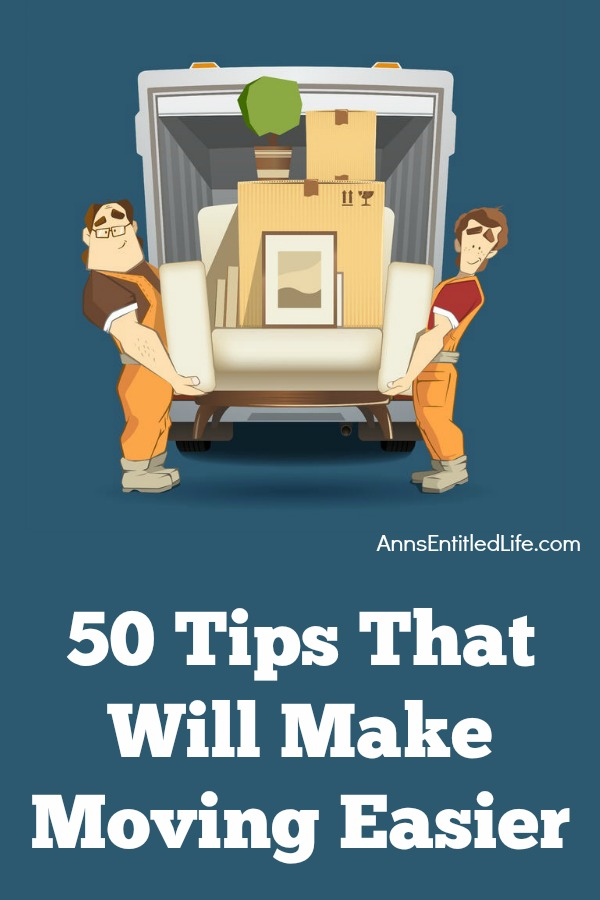 50 Tips That Will Make Moving Easier. Are you getting ready to move? Moving is one of those things that literally takes everything you have. If you will be moving over the next few weeks, you need to keep these tips in mind. Moving no longer has to take every ounce of energy you have. Here are 50 tips that will make moving a breeze.