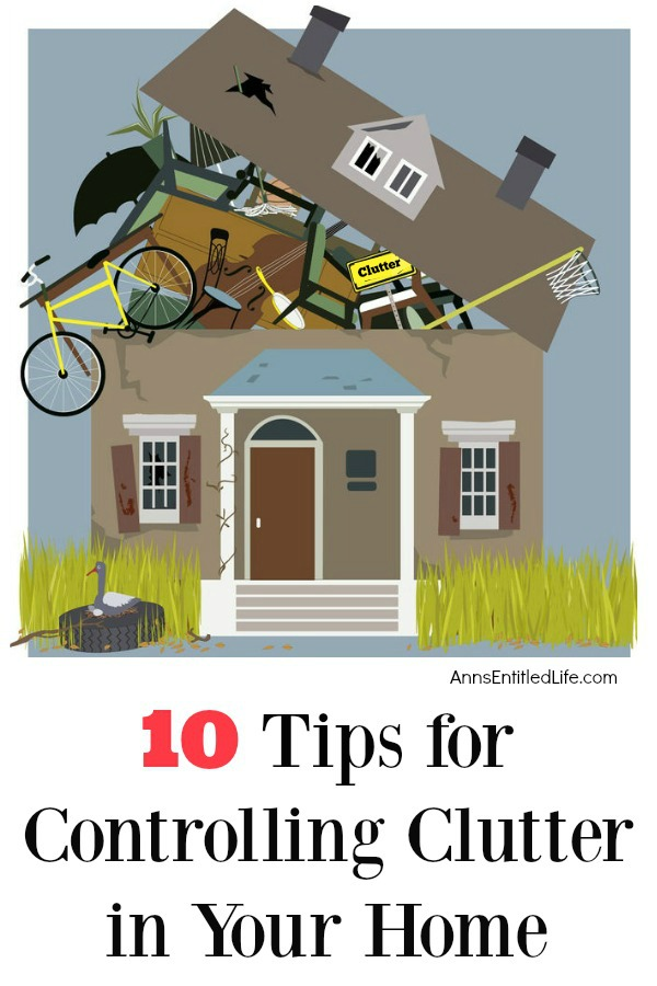 10 Tips for Controlling Clutter in Your Home. Is your house a collection of clutter? Use these great tips to help control the chaos and clutter, and get your house tidy and organized!