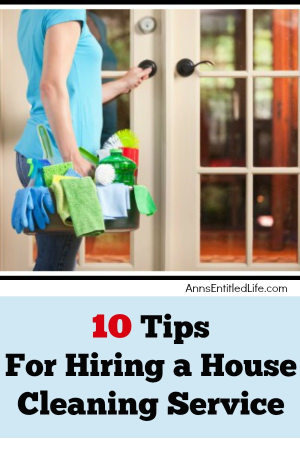 10 Tips For Hiring a House Cleaning Service. What you should know and consider before hiring someone to clean your home! Ever hire a home cleaning service? Have you been disappointed with the results? Or, would you like to get a little more out of the cleaning service that comes to your home? Here are 10 tips for hiring a house cleaning service that I have learned over the years.