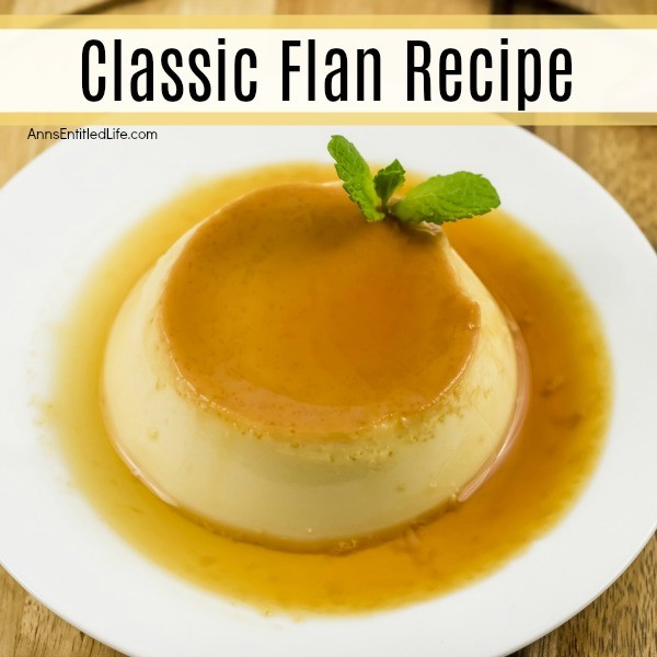 Classic Flan Recipe. This flan recipe has been updated slightly to make it a simple to cook dessert recipe. A traditional flan recipe is a wonderful egg-based dessert that is smooth, sweet goodness in every tasty bite; a custard caramel treat that is simply delicious..