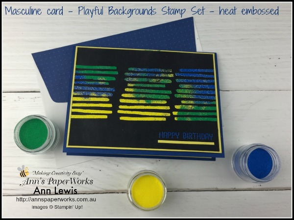 Masculine birthday card, birthday card, Playful Backgrounds Stamp Set, multi-coloured heat embossing, happy birthday, 2018-2020 In Color Emboss Powders, Stampin' Up! 2018-19 Catalogue Ann's PaperWorks| Ann Lewis| Stampin' Up! (Aus) online store 24/7