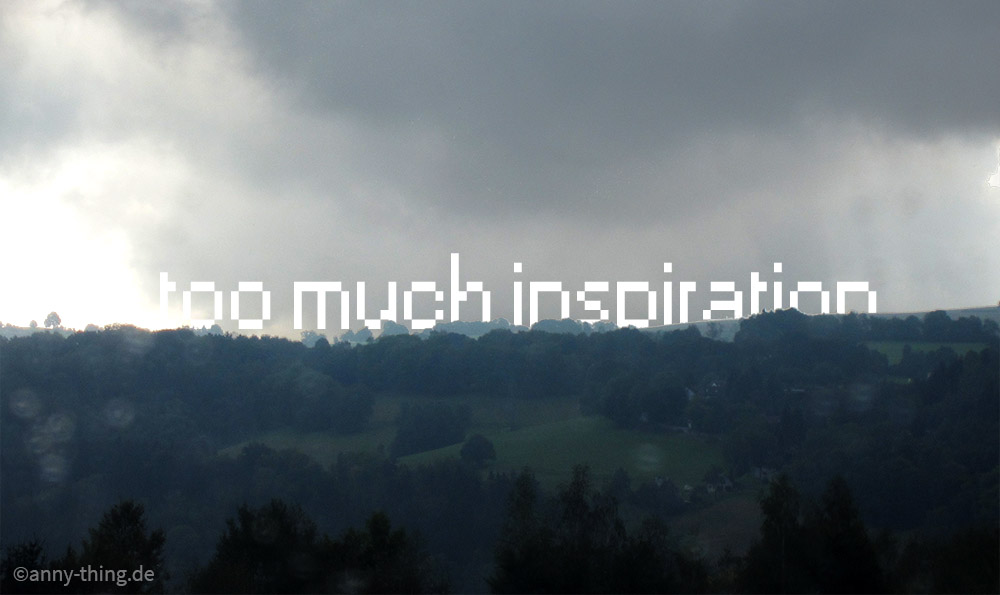 too much inspiration