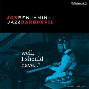 Jon Benjamin: Jazz Daredevil