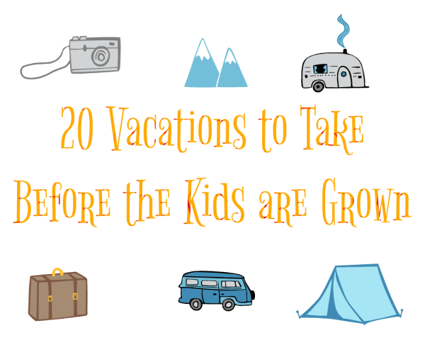 20 Vacations Kids Grown