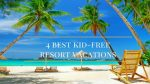 4 of the Best Kid-Free Resort Vacations