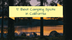5 Best Camping Spots In California