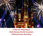 5 Tips for Planning a WDW Vacation Without Over Planning