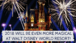 2018 Will Be Even More Magical for Visitors to Walt Disney World!