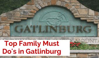 Top Family Must Do's in Gatlinburg