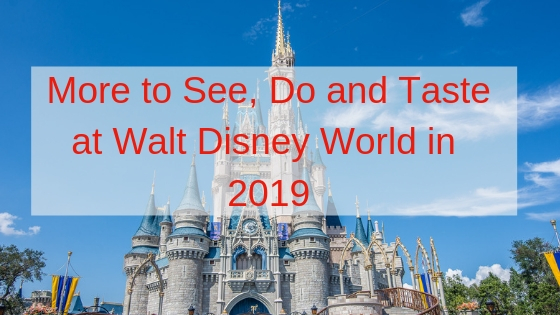 Heading to WDW in 2019? Look at What You'll Be Able to See and Do!