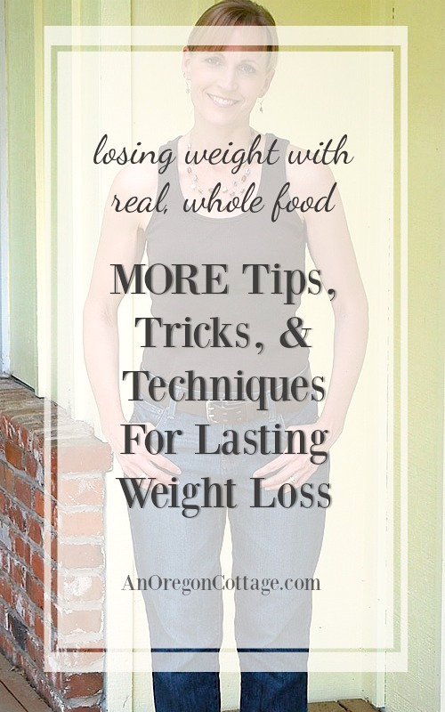 Six more tips, tricks, and techniques for weight loss to help you lose more weight than ever while eating real, whole foods.