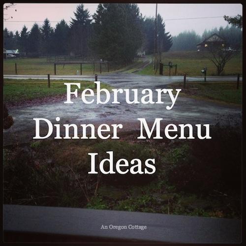February Dinner Menu Ideas - An Oregon Cottage