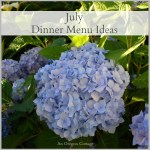 July Dinner Menu Ideas - An Oregon Cottage