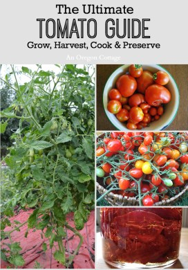 Ultimate Tomato Guide: Grow, Harvest, Cook & Preserve