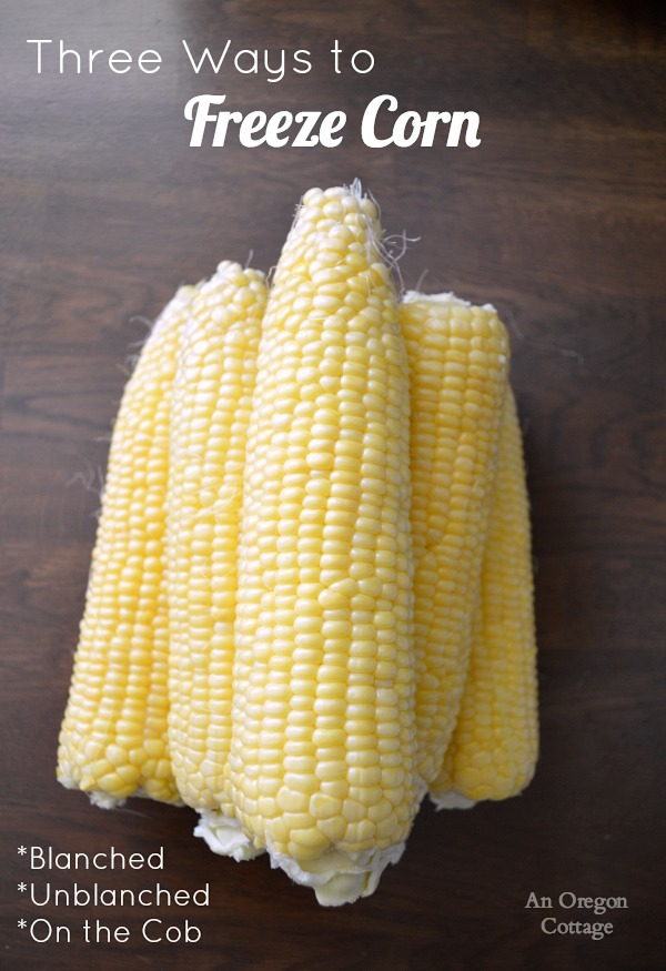 Three Ways to Freeze Corn - An Oregon Cottage