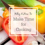 Healthy Eating Tips: Making Time to Cook