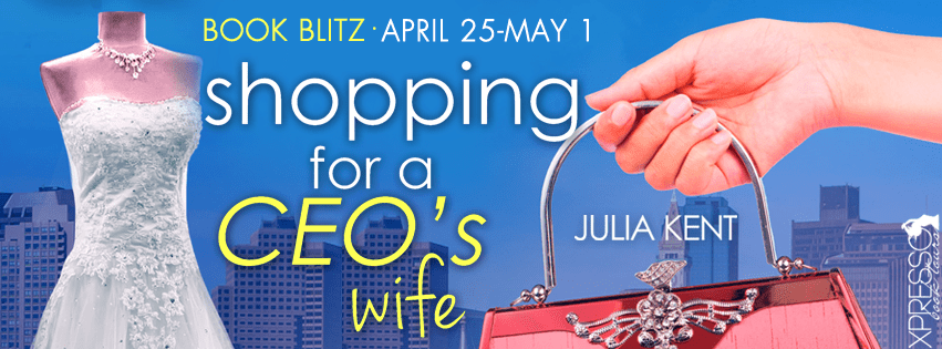 Shopping for a CEO's Wife by Julia Kent Book Blitz