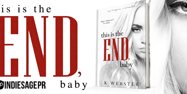 This Is The End, Baby by K. Webster Cover Reveal