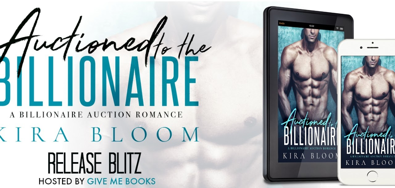 Auctioned to the Billionaire by Kira Bloom Release Blitz