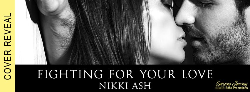 Fighting For Your Love by Nikki Ash Cover Reveal