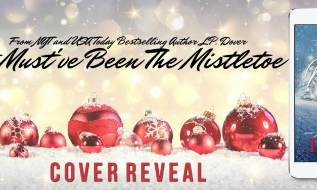 It Must've Been the Mistletoe by L.P. Dover Cover Reveal