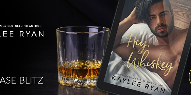 Hey, Whiskey by Kaylee Ryan Release Blitz