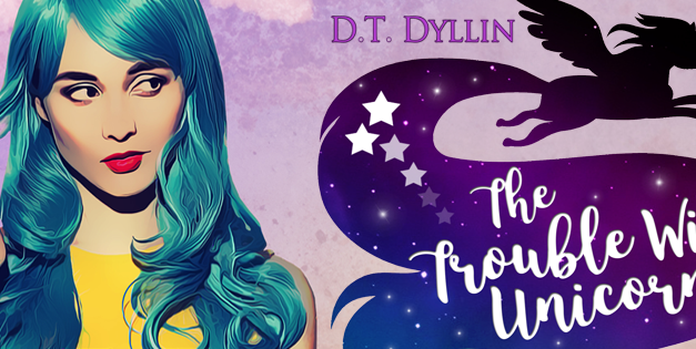 The Trouble With Unicorns by D.T. Dyllin Cover Reveal