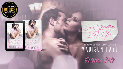 Dear Stepbrother, I Want You by Madison Faye Release Blitz