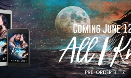 All I Know by Tamara Lush Pre-Order Blitz