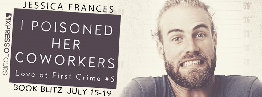 I Poisoned Her Coworkers by Jessica Frances Book Blitz