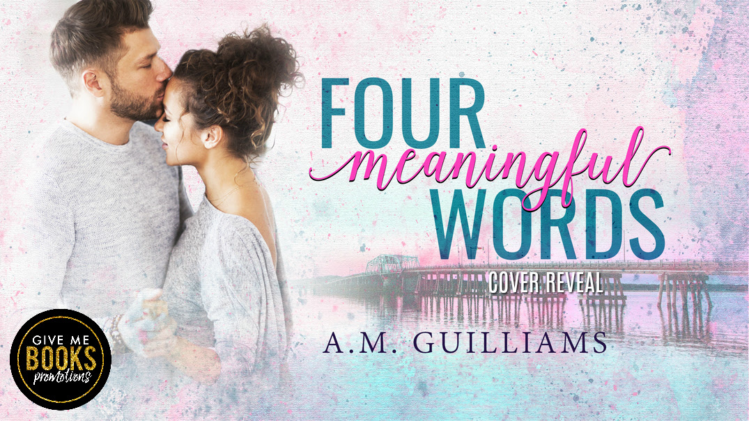 Four Meaningful Words by A.M. Guilliams Cover Reveal