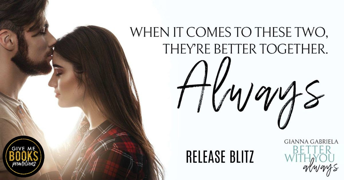Better With You, Always by Gianna Gabriela Release Blitz