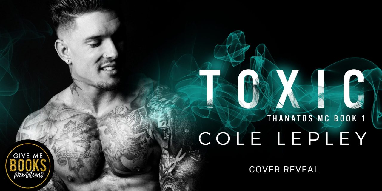 Toxic by Cole Lepley Cover Reveal