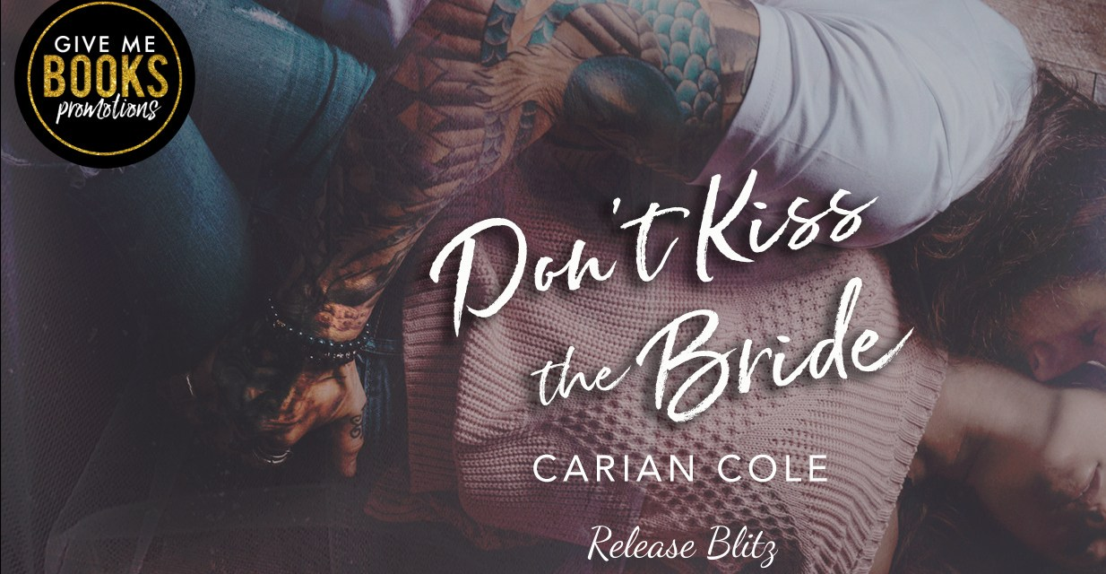Don't Kiss the Bride by Carian Cole Release Blitz