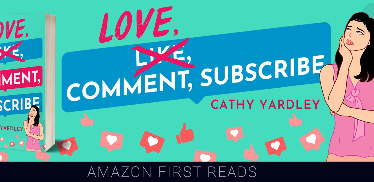 Love, Comment, Subscribe by Cathy Yardley Book Blitz