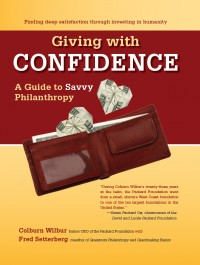 Giving with Confidence: A Guide to Savvy Philanthropy by Colburn Wilbur with Fred Setterberg