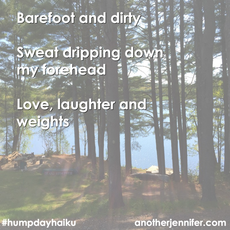 Barefoot and dirty Sweat dripping down my forehead Love, laughter and weights