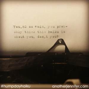 Hump Day Haiku: You're so Vain