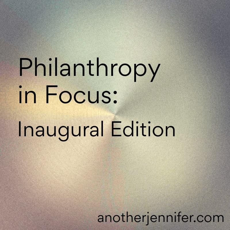philanthropy focus: inaugural edition