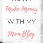 How I Make Money With My Mom Blog