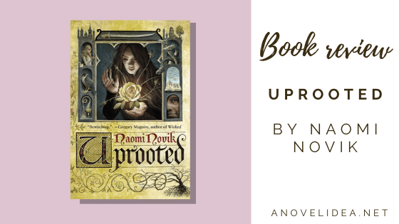 Uprooted by Naomi Novik Book Review