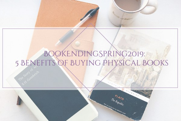 BOOKENDINGSPRING19: 5 benefits of buying physical books