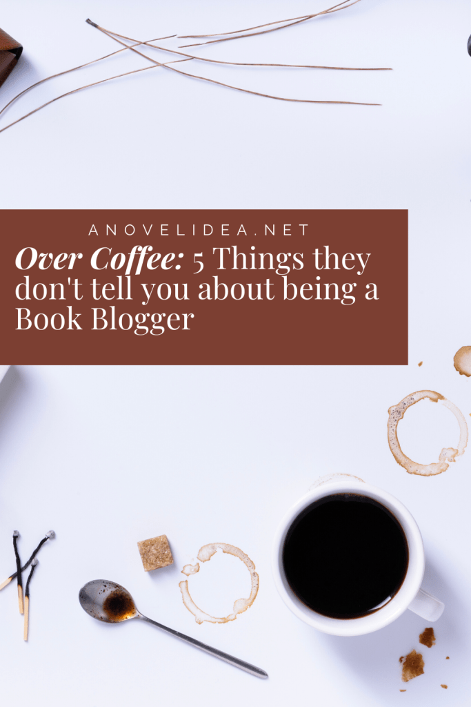 Over Coffee: 5 Things they don't tell you about being a Book Blogger