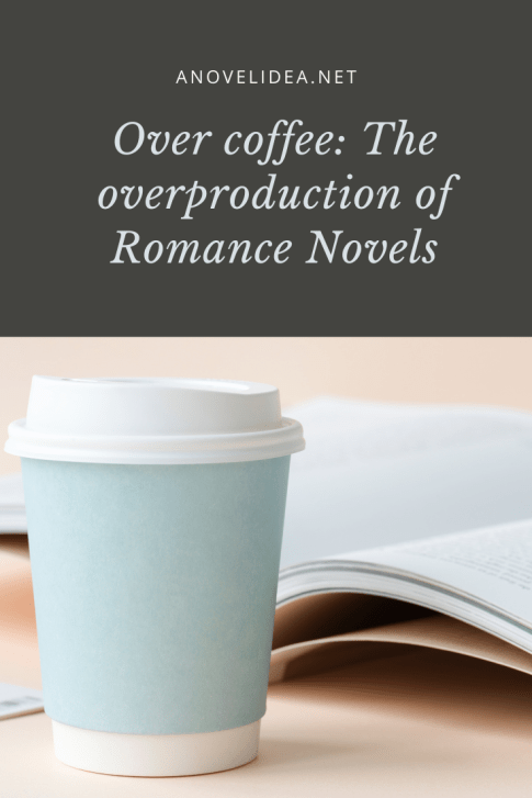 Over coffee: The overproduction of Romance Novels