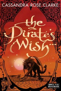 Cassandra Rose Clarke – The Pirate's Wish