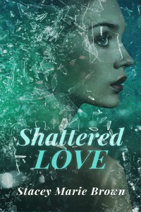 Stacey Marie Brown – Shattered Love