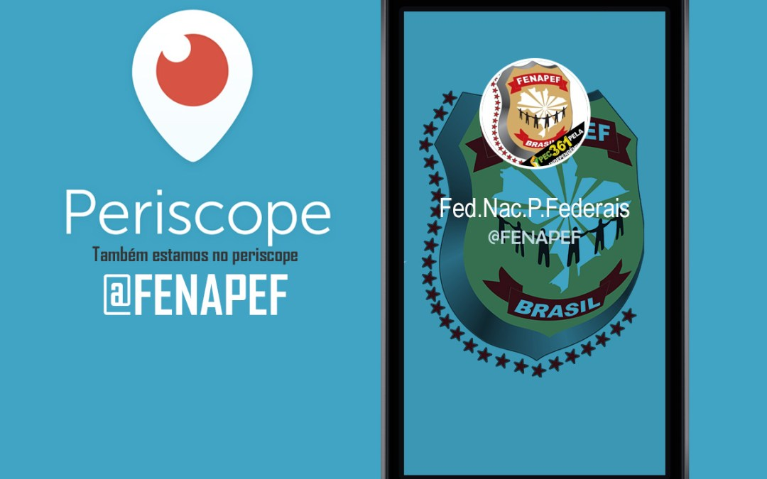 Fenapef cria conta no Periscope